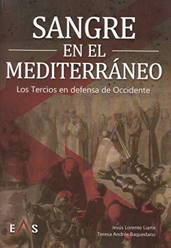 Sangre en el Mediterráneo: Los Tercios en defensa de Occidente (Biblioteca Hoplon) por Jesús Lorente Liarte