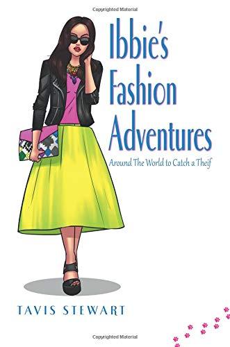 Ibbie's Fashion Adventures: Around the World to Catch a Thief por Tavis Stewart