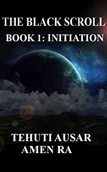 The Black Scroll- Book 1: Initiation (English Edition) de [Amen Ra, Tehuti Ausar ]