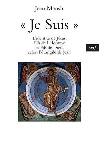 « Je Suis » : L'identité de Jésus, Fils de l'Homme et Fils de Dieu, selon l'évangile de Jean (French Edition)