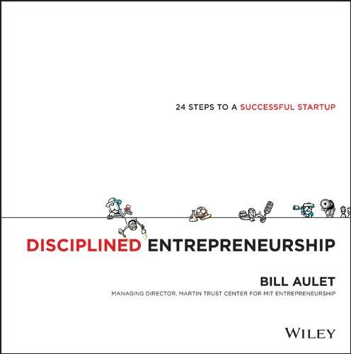 Disciplined Entrepreneurship: 24 Steps to a Successful Startup por Bill Aulet
