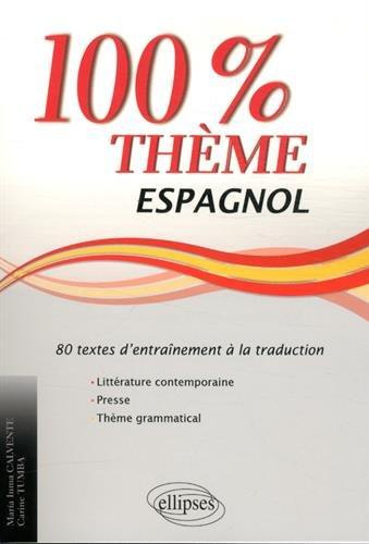 100% Thème Espagnol 80 Textes d'Entraînement à la Traduction Littérature Contemporaine Presse Thème Grammatical