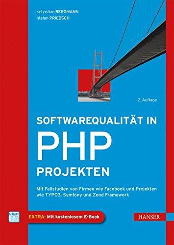 Softwarequalität in PHP-Projekten: Mit Fallstudien von Firmen wie Facebook und Projekten wie...