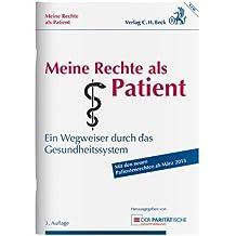 Meine Rechte als Patient: Ein Wegweiser durch das Gesundheitssystem - Rechtsstand: 1. März 2013