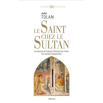 Le Saint chez le Sultan : La rencontre de François d'Assise et de l'Islam, Huit siècles d'interprétation: La rencontre de François d'Assise et de l'Islam. ... (L'Univers historique t. 1)