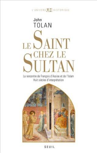 Le Saint chez le Sultan : La rencontre de François d'Assise et de l'Islam, Huit siècles d'interprétation