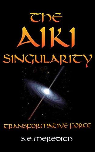 The Aiki Singularity: Transformative Power (English Edition) por S. E. Meredith