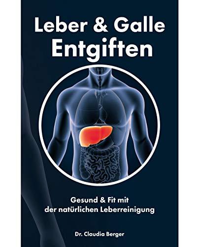Leber & Galle entgiften - Gesund & Fit mit der natürlichen Leberreinigung -