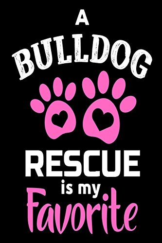 A Bulldog Rescue Is My Favorite: Cute Dog Parent Journal Gift for Her