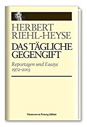 Das tägliche Gegengift - Reportagen und Essays 1972-2003