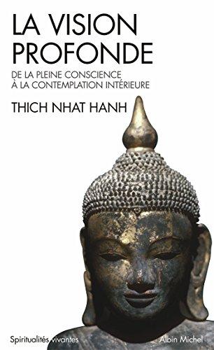 La Vision profonde : De la pleine conscience à la contemplation intérieure (Spiritualités vivantes t. 131) par Thich Nhat Hanh