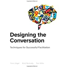 Designing the Conversation: Techniques for Successful Facilitation (Voices That Matter) by Russ Unger (2013-03-10)