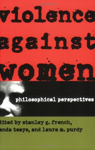 Violence Against Women: Philosophical Perspectives by Stanley G. French (Editor), Wanda Teays (Editor), Laura M. Purdy (Editor) (21-May-1998) Paperback
