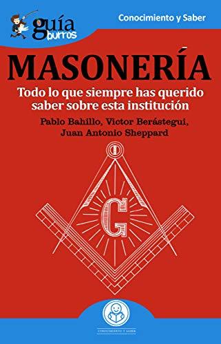 GuíaBurros La masonería: Todo lo que siempre has querido saber sobre esta institución por Pablo Bahillo
