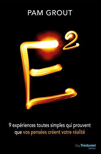 E2 : 9 expériences toutes simples qui prouvent que vos pensées créent votre réalité (French Edition)