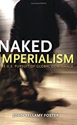 Naked Imperialism: The U.S. Pursuit of Global Dominance by John Bellamy Foster (2006-05-01)