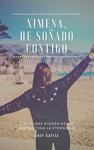 XIMENA, HE SOÑADO CONTIGO: DOS ALMAS PUEDEN ESTAR JUNTAS TODA LA ETERNIDAD  (Spanish Edition)