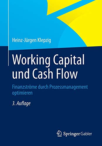 Working Capital und Cash Flow: Finanzströme durch Prozessmanagement optimieren