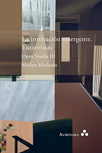 La institución emergente. Entrevistas. Open Studio III