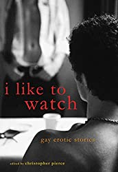 I Like to Watch: Gay Erotic Stories