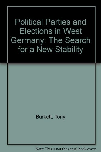 Political Parties and Elections in West Germany: The Search for a New Stability por Tony Burkett