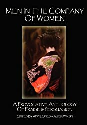 Men in the Company of Women: A Provocative Anthology of Praise & Persuasion