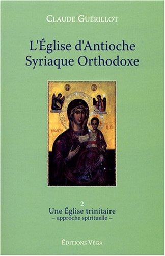 L'Eglise d'Antioche syriaque orthodoxe : Tome 2, Une Eglise trinitaire (approche spirituelle)