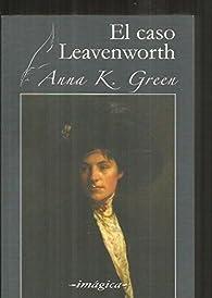 El caso Leavenworth par Anna Katharine Green
