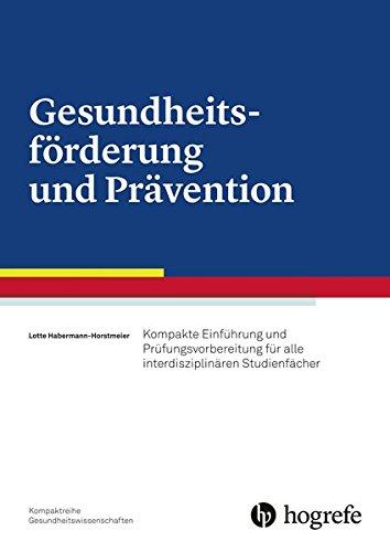 Gesundheitsförderung und Prävention: Kompakte Einführung und Prüfungsvorbereitung für alle interdisziplinären Studienfächer - Prävention