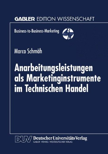 Anarbeitungsleistungen als Marketinginstrumente im Technischen Handel (Business-to-Business-Marketing)