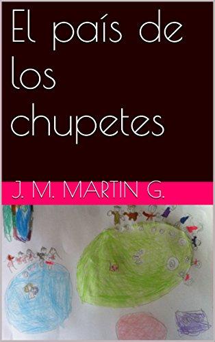 El país de los chupetes eBook: J. M. Martin g.: Amazon.es ...