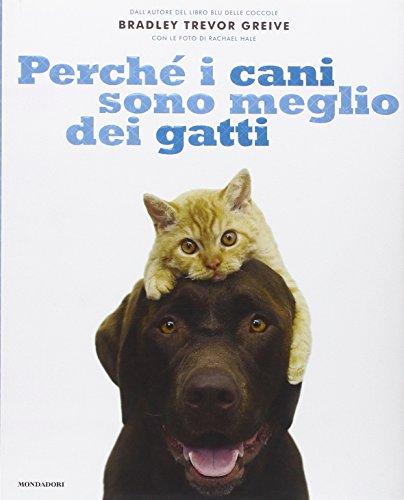 Perché i cani sono meglio dei gatti. Ediz. illustrata