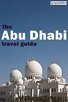 the-abu-dhabi-travel-guide-grapeshisha-travel-guides-book-1-english-edition