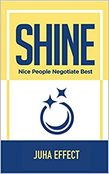 Shine: Nice People Negotiate Best: Juha Effect (English Edition) de [Effect, Juha]