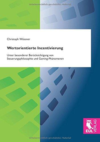 Wertorientierte Incentivierung: Unter besonderer Berücksichtigung von Steuerungsphilosophie und Gaming-Phänomenen