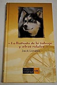 La Llamada De Lo Salvaje Y Otros Relatos par Jack London