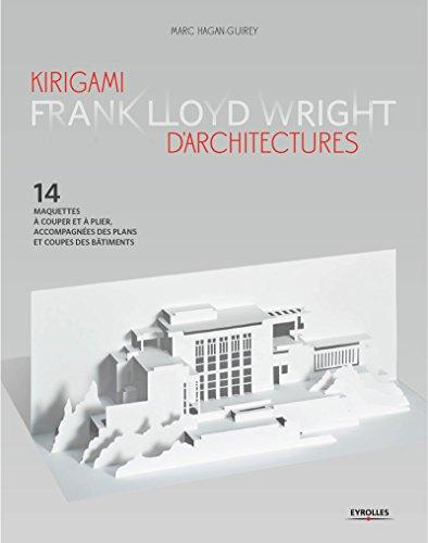 Kirigami d Architectures Frank Lloyd Wright par Hagan-Guirey Marc