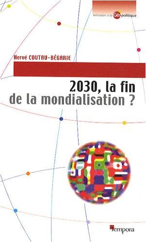 2030, la fin de la mondialisation ? par Hervé Coutau-Bégarie
