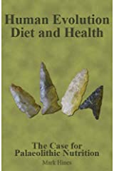 Human Evolution, Diet and Health: The Case for Palaeolithic Nutrition Paperback