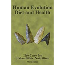Human Evolution, Diet and Health: The Case for Palaeolithic Nutrition