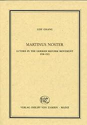 Martinus Noster: Luther in the German Reform movement 1518-1521 (Veröffentlichungen des Instituts für Europäische Geschichte Mainz. Abteilung Religionsgeschichte)