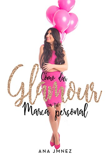Cómo dar Glamour a tu Marca Personal: Guía de Estilo para negocios digitales
