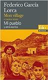Mon village et autres textes/Mi pueblo y otros escritos de Federico García Lorca ,Gabriel Iaculli (Préface),André Belamich (Traduction) ( 15 mai 2008 )