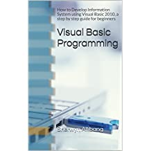 Visual Basic Programming: How to Develop Information System using Visual Basic 2010, a step by step guide for beginners (English Edition)