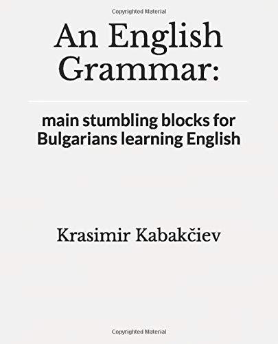 An English Grammar:: main stumbling blocks for Bulgarians learning English -