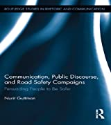 Communication, Public Discourse, and Road Safety Campaigns: Persuading People to Be Safer (Routledge Studies in Rhetoric and Communication)