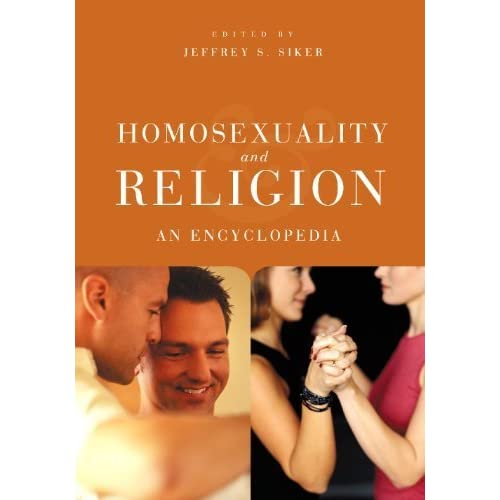 Homosexuality and Religion: An Encyclopedia by Jeffrey S. Siker (2006-11-30)