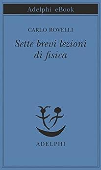 Sette brevi lezioni di fisica (Opere di Carlo Rovelli) di [Rovelli, Carlo]