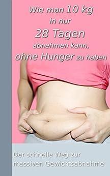 Wie man 10 kg in 28 Tagen abnehmen kann, ohne Hunger zu haben