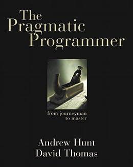 The Pragmatic Programmer: From Journeyman to Master von [Hunt, Andrew, Thomas, David]